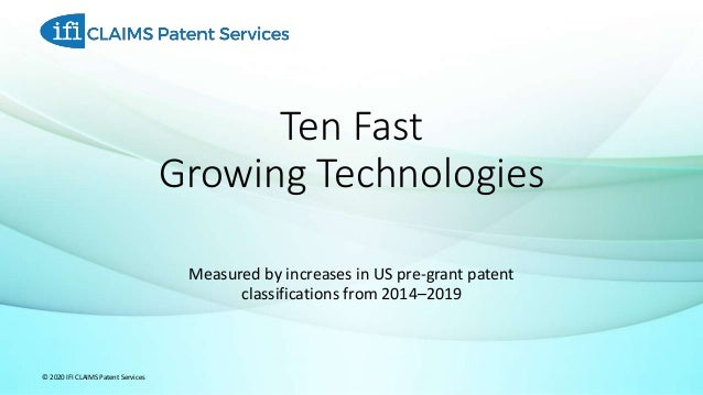 Measured by increases in US pre-grant patent classifications from 2014–2019 © 2020 IFI CLAIMS Patent Services Ten Fast Gro...