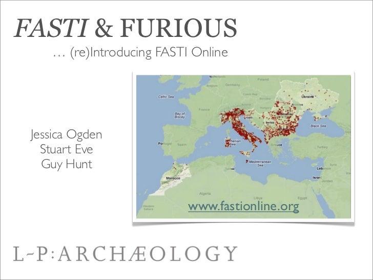 FASTI & FURIOUS    … (re)Introducing FASTI Online Jessica Ogden   Stuart Eve   Guy Hunt                           www.fast...