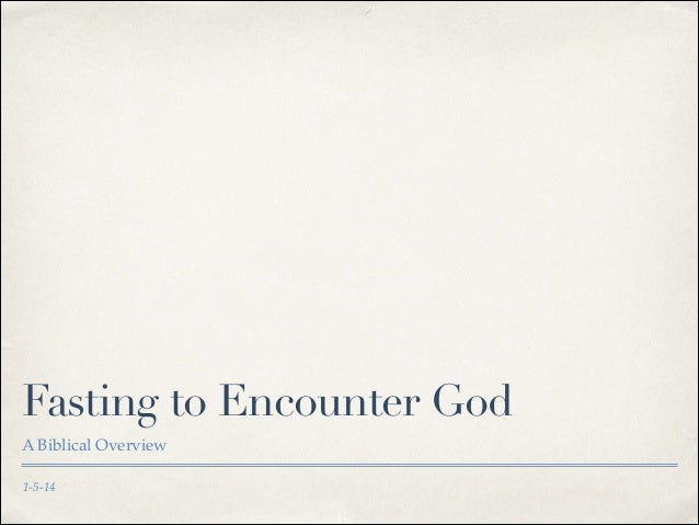 Fasting to Encounter God A Biblical Overview 1-5-14