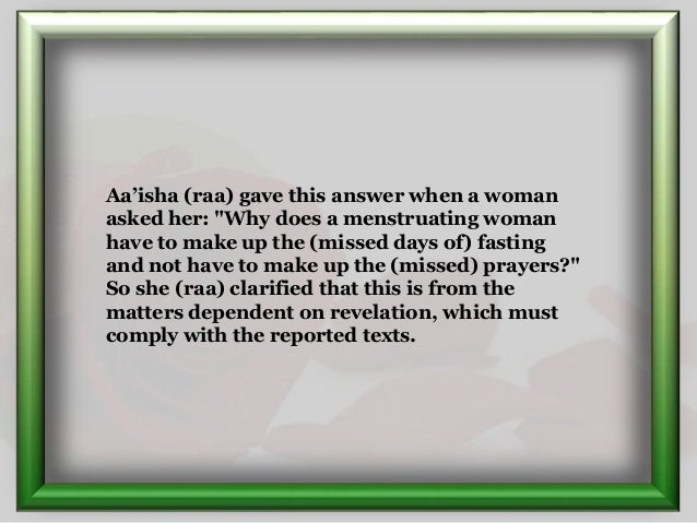 """Aa'isha (raa) gave this answer when a woman asked her: """"Why does a menstruating woman have to make up the (missed days of)..."""