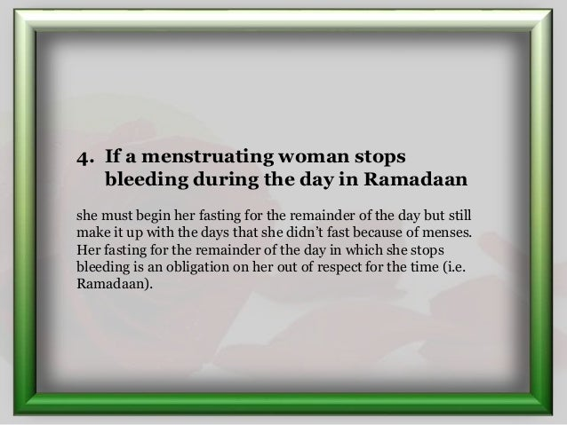 4. If a menstruating woman stops bleeding during the day in Ramadaan she must begin her fasting for the remainder of the d...