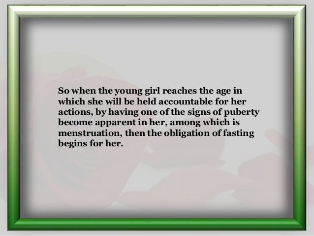 So when the young girl reaches the age in which she will be held accountable for her actions, by having one of the signs o...