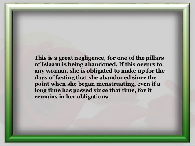 This is a great negligence, for one of the pillars of Islaam is being abandoned. If this occurs to any woman, she is oblig...