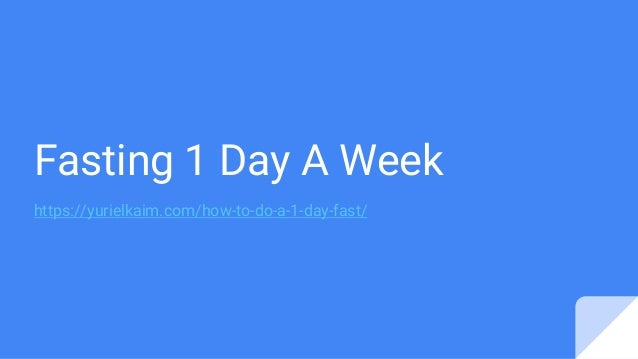 Fasting 1 Day A Week Https Yurielkaim Com How To