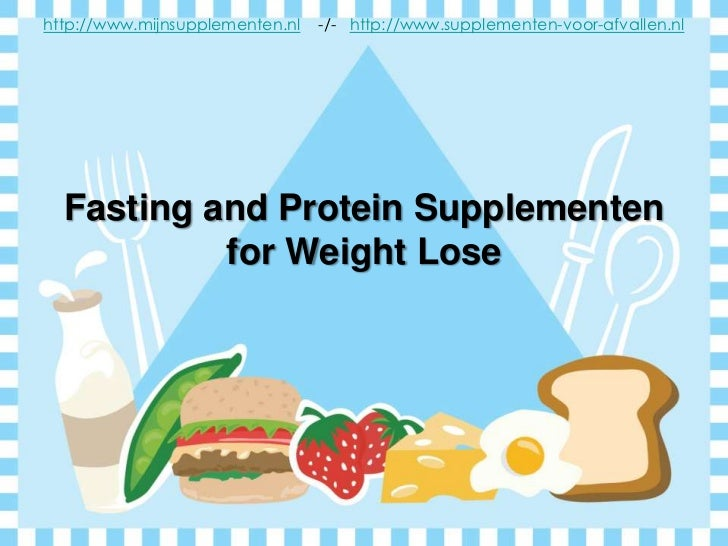 Fasting and Protein Supplementenfor Weight Lose<br />http://www.mijnsupplementen.nl-/-http://www.supplementen-voor-afvalle...