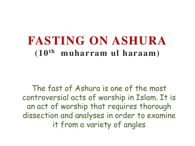 FASTING ON ASHURA (10 th muharram ul haraam)  The fast of Ashura is one of the most controversial acts of worship in Islam...