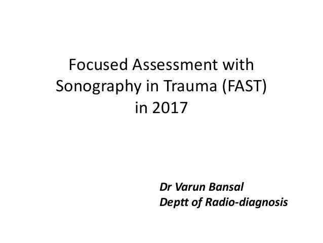 Focused Assessment with Sonography in Trauma (FAST) in 2017 Dr Varun Bansal Deptt of Radio-diagnosis