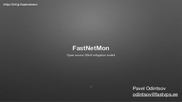 http://bit.ly/fastnetmon FastNetMon Open source DDoS mitigation toolkit Pavel Odintsov odintsov@fastvps.ee 1