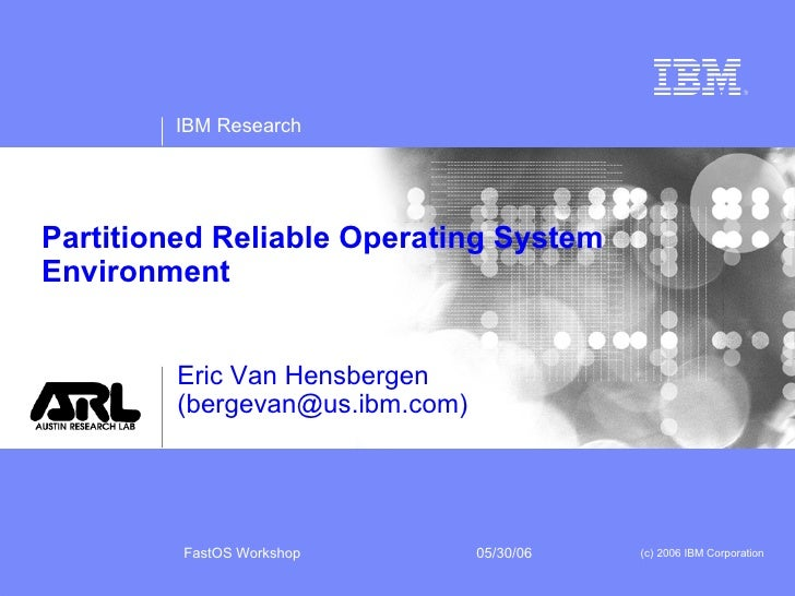 Partitioned Reliable Operating System Environment Eric Van Hensbergen (bergevan@us.ibm.com)