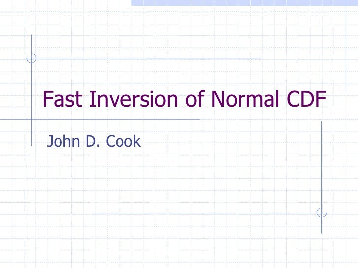 Fast Inversion of Normal CDF John D. Cook