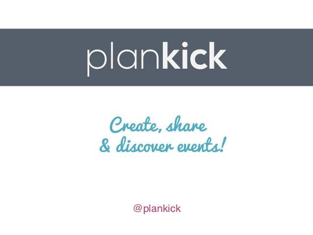 plankick Create, share& discover events!    @plankick!