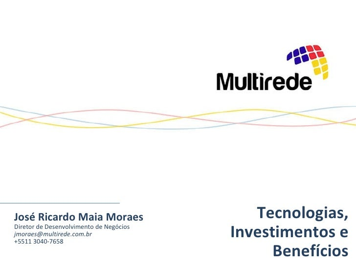 José Ricardo Maia Moraes Diretor de Desenvolvimento de Negócios [email_address] +5511 3040-7658 Tecnologias, Investimentos...