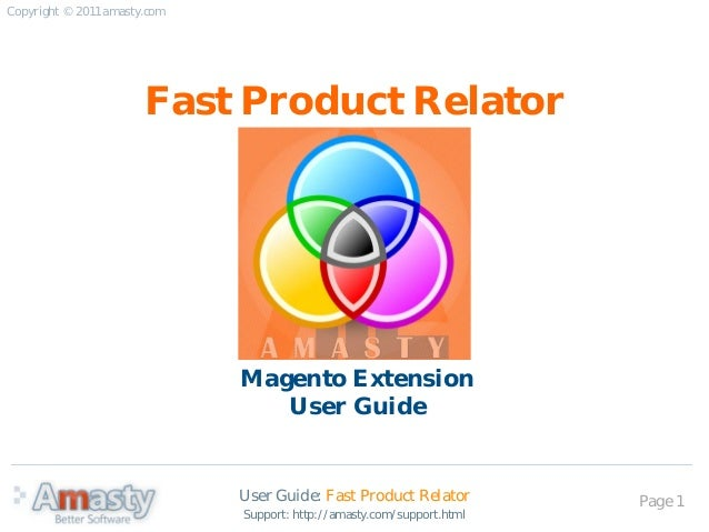 User Guide: Fast Product Relator Page 1 Fast Product Relator Magento Extension User Guide Copyright © 2011 amasty.com Supp...