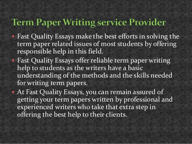 fast quality essays top quality term paper writing service 5  fast quality essays make the best