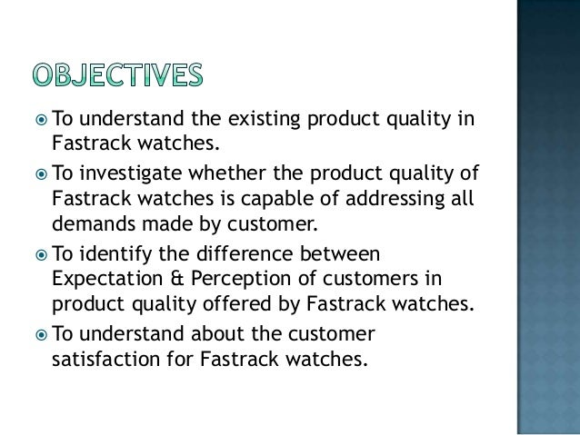 customer satisfaction towards fastrack watches Complete list of fastrack watches complaints scam, unauthorized charges, rip off customer satisfaction is our main goal but i would like to see the fastrack`s step towards the layman complaint, money, time and trust i hope you got it.