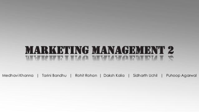 MARKETING MANAGEMENT 2 Medhavi Khanna   Tarini Bandhu   Rohit Rohan   Daksh Kalia   Sidharth Uchil   Puhoop Agarwal