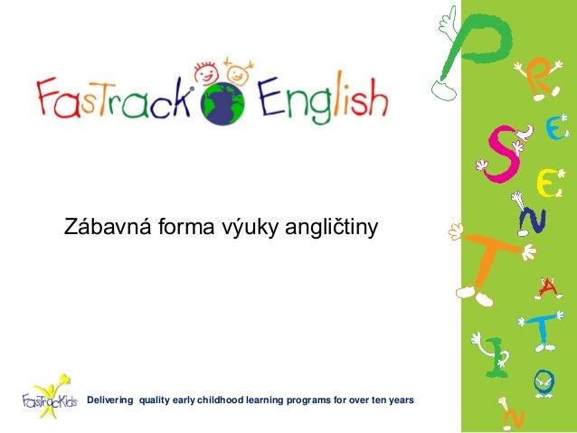 Zábavná forma výuky angličtiny  Delivering quality early childhood learning programs for over ten years