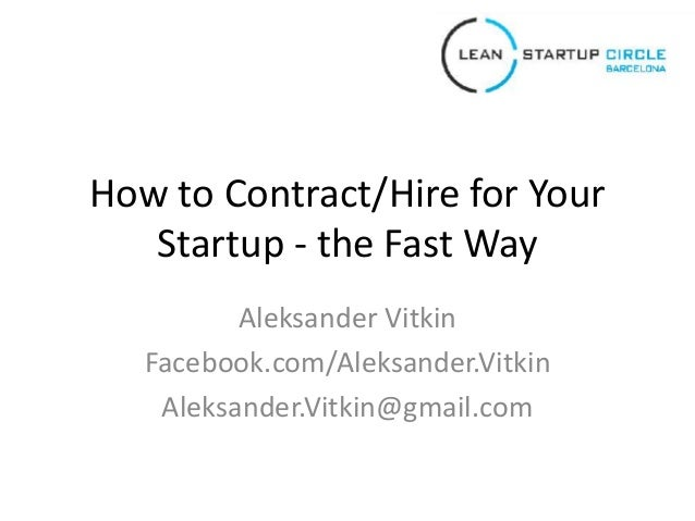 How to Contract/Hire for Your Startup - the Fast Way Aleksander Vitkin Facebook.com/Aleksander.Vitkin Aleksander.Vitkin@gm...