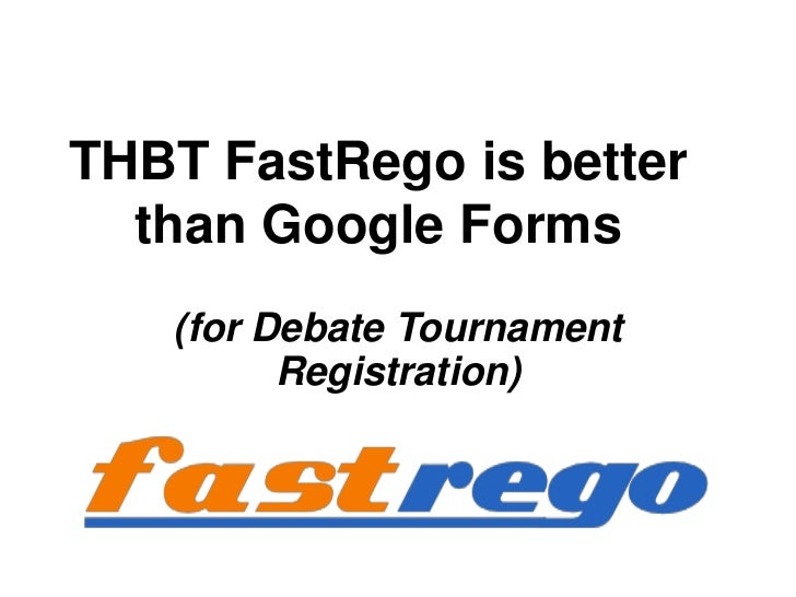 THBT FastRego is better  than Google Forms   (for Debate Tournament         Registration)