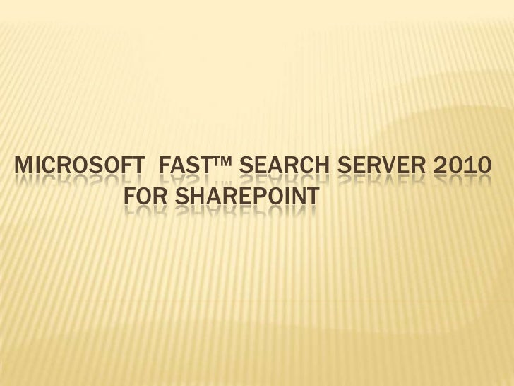 Microsoft  FAST™ Search Server 2010            for SharePoint<br />
