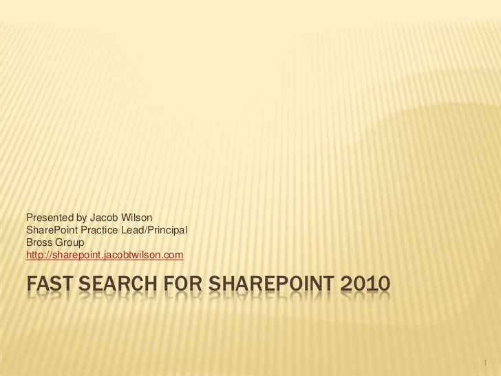 FAST Search for sharepoint 2010<br />Presented by Jacob Wilson<br />SharePoint Practice Lead/Principal<br />Bross Group<br...