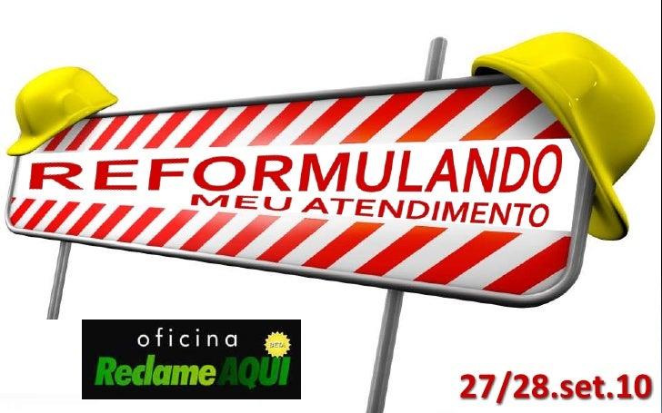REFORMULANDO<br />MEU ATENDIMENTO<br />27/28.set.10<br />
