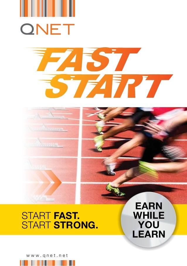 EARNSTART FAST.     WHILESTART STRONG.    YOU                LEARNwww.qnet.net