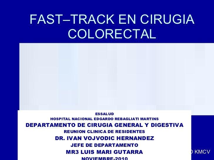 FAST–TRACK EN CIRUGIA COLORECTAL ESSALUD HOSPITAL NACIONAL EDGARDO REBAGLIATI MARTINS DEPARTAMENTO DE CIRUGIA GENERAL Y DI...