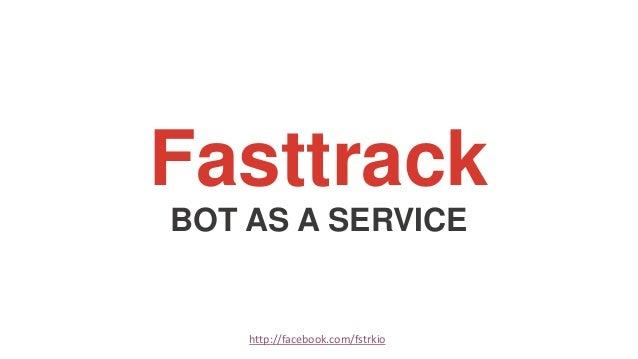 Fasttrack BOT AS A SERVICE http://facebook.com/fstrkio