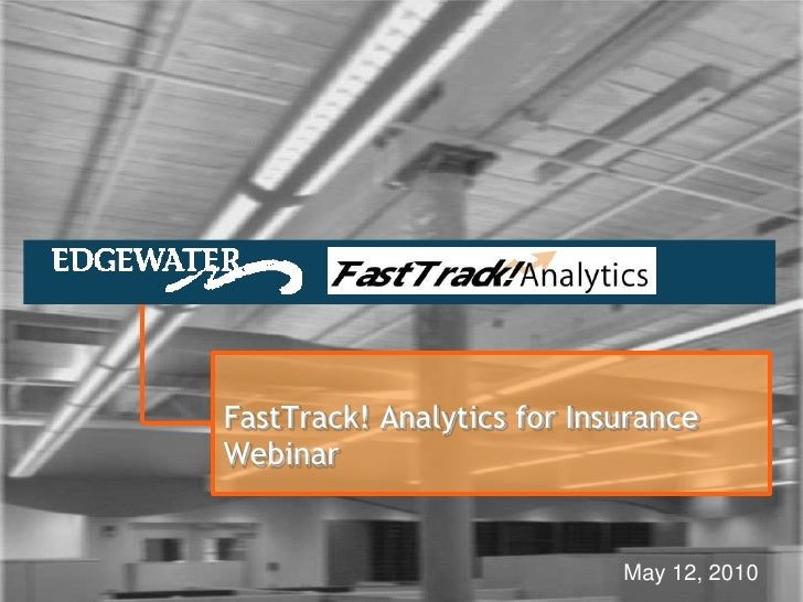 FastTrack! Analytics for Insurance Webinar<br />May 12, 2010<br />