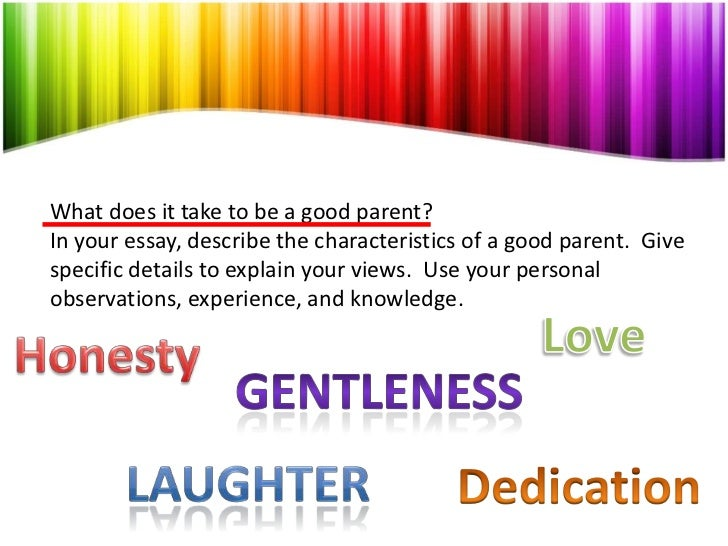 what does it takes to be a good parent essay