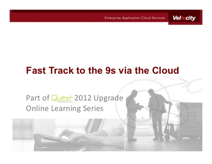 Fast Track to the 9s via the CloudPart of      2012 UpgradeOnline Learning Series