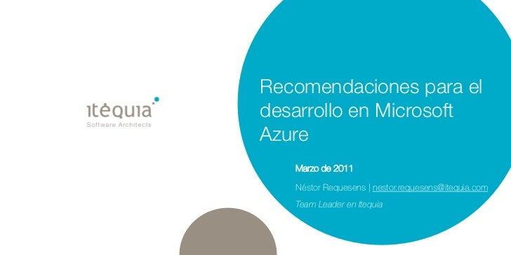Recomendaciones para eldesarrollo en MicrosoftAzure   Marzo de 2011   Néstor Requesens   nestor.requesens@itequia.com   Te...