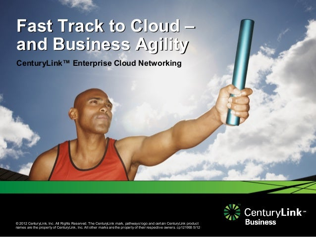 © 2012 CenturyLink, Inc. All Rights Reserved. The CenturyLink mark, pathways logo and certain CenturyLink productnames are...