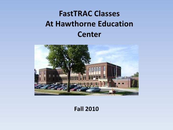 FastTRAC Classes<br />At Hawthorne Education Center <br />Fall 2010<br />
