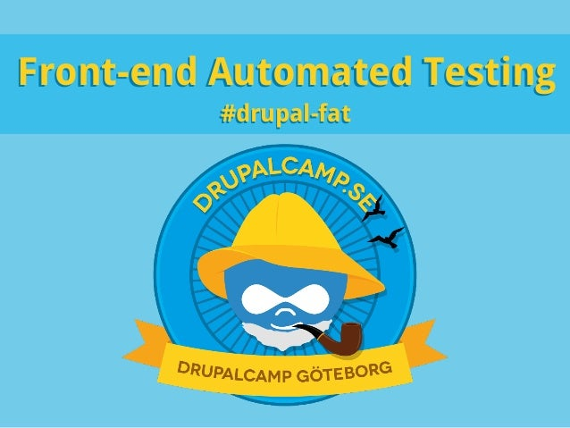 Front-end Automated TestingFront-end Automated Testing#drupal-fat#drupal-fat