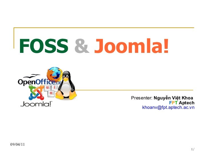 FOSS  &  Joomla! Presenter:  Nguyễn Việt Khoa  F P T  Aptech [email_address]