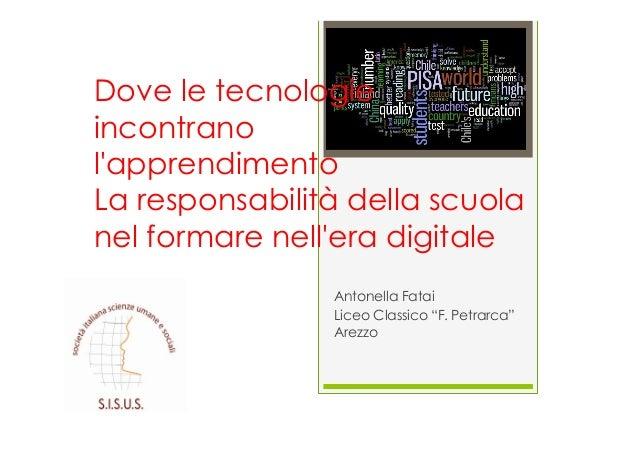 """Antonella FataiLiceo Classico """"F. Petrarca""""ArezzoDove le tecnologieincontranolapprendimentoLa responsabilità della scuolan..."""