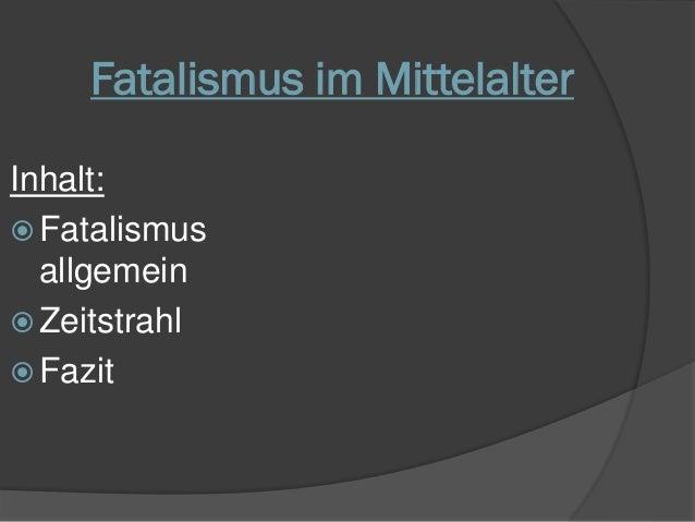 Fatalismus im Mittelalter Inhalt:  Fatalismus allgemein  Zeitstrahl  Fazit