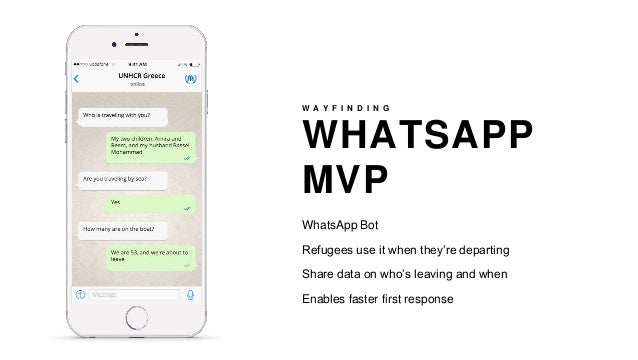 WHATSAPP MVP W A Y F I N D I N G WhatsApp Bot Refugees use it when they're departing Share data on who's leaving and when ...