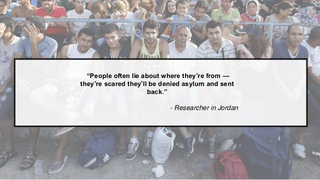 """""""People often lie about where they're from — they're scared they'll be denied asylum and sent back."""" - Researcher in Jordan"""