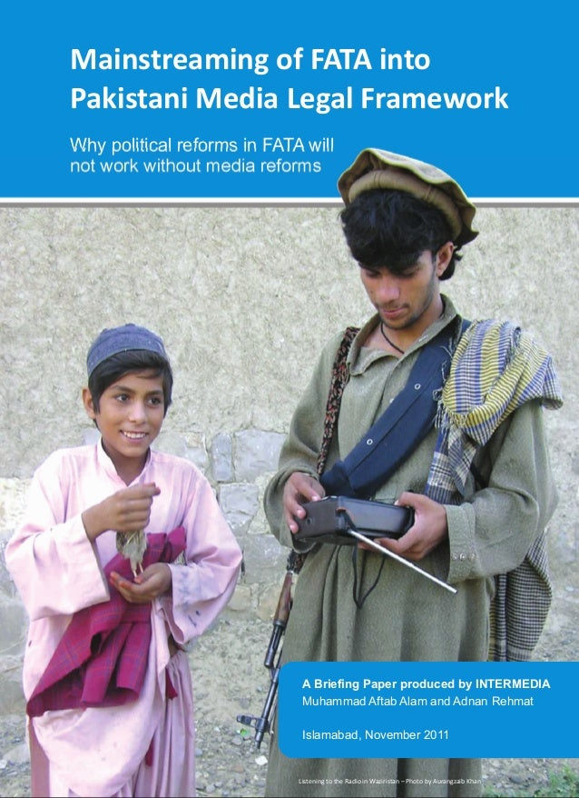 Mainstreaming of FATA intoPakistani Media Legal FrameworkWhy political reforms in FATA willnot work without media reforms ...