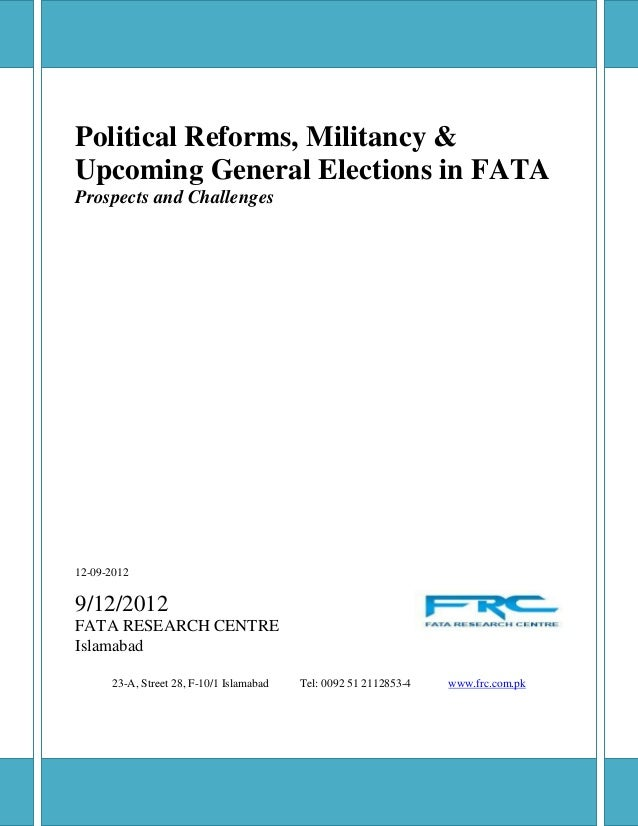 Political Reforms, Militancy &Upcoming General Elections in FATAProspects and Challenges12-09-20129/12/2012FATA RESEARCH C...