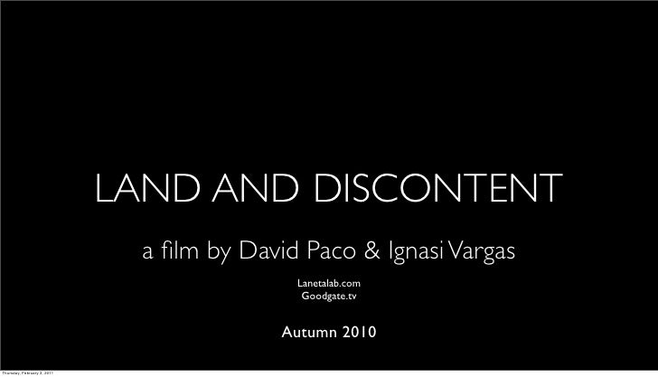 LAND AND DISCONTENT                              a film by David Paco & Ignasi Vargas                                      ...