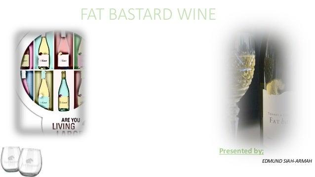 FAT BASTARD WINE Presented by; EDMUND SIAH-ARMAH