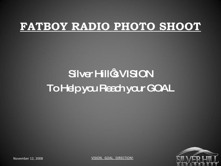 FATBOY RADIO PHOTO SHOOT Silver Hill's VISION To Help you Reach your GOAL