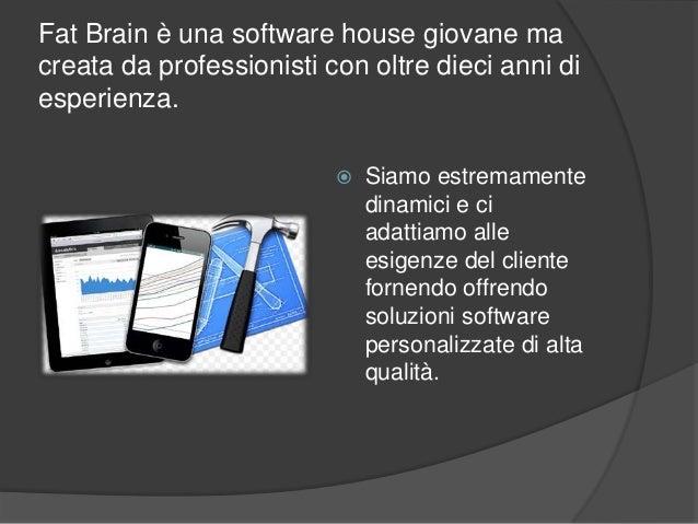 Fat Brain è una software house giovane ma creata da professionisti con oltre dieci anni di esperienza.  Siamo estremament...
