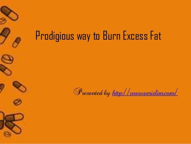 Prodigious way to Burn Excess Fat          Presented by http://www.verislim.com/
