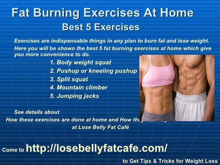 Fat Burning Exercises At Home  Best 5 Exercises   <ul><li>Exercises are indispensable things in any plan to burn fat and l...