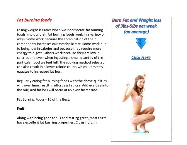 Fat burning foodsLosing weight is easier when we incorporate fat burningfoods into our diet. Fat burning foods work in a v...